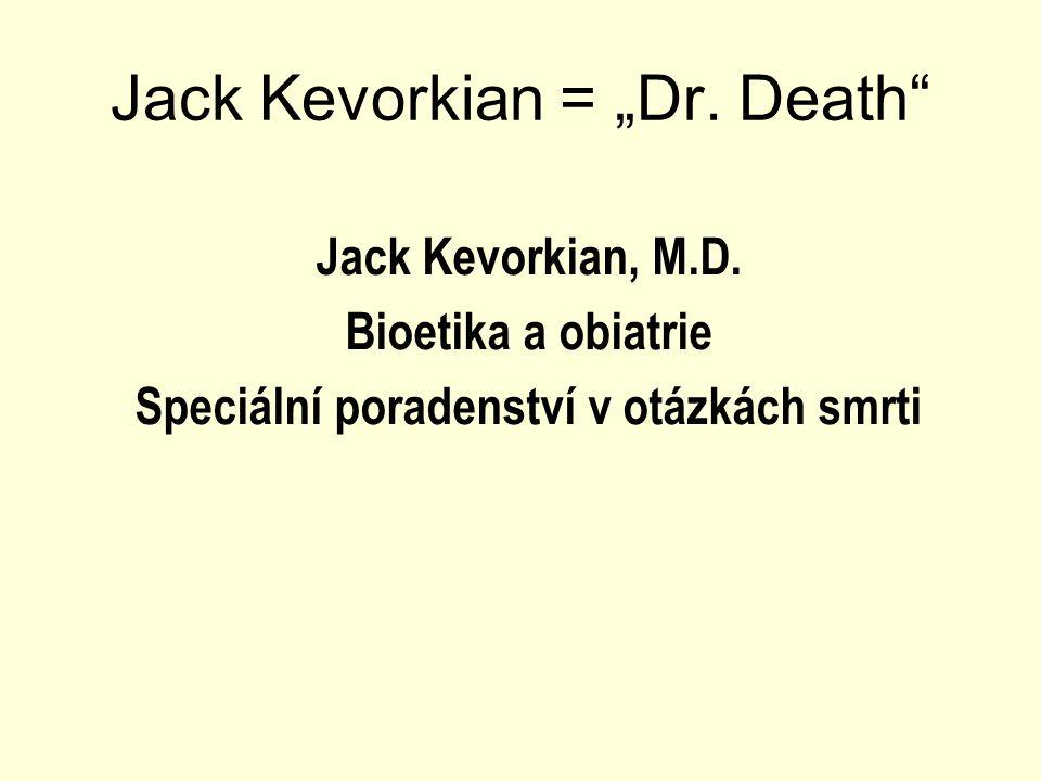 """Jack Kevorkian = """"Dr. Death Jack Kevorkian, M.D."""