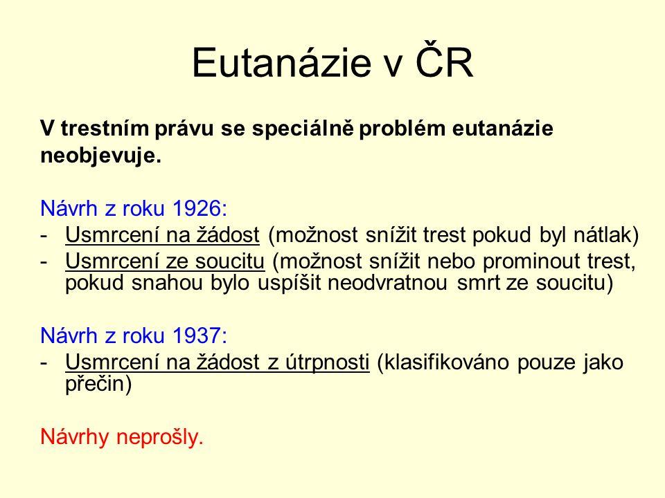 Eutanázie v ČR V trestním právu se speciálně problém eutanázie neobjevuje.