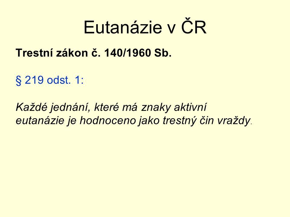 Eutanázie v ČR Trestní zákon č. 140/1960 Sb. § 219 odst.