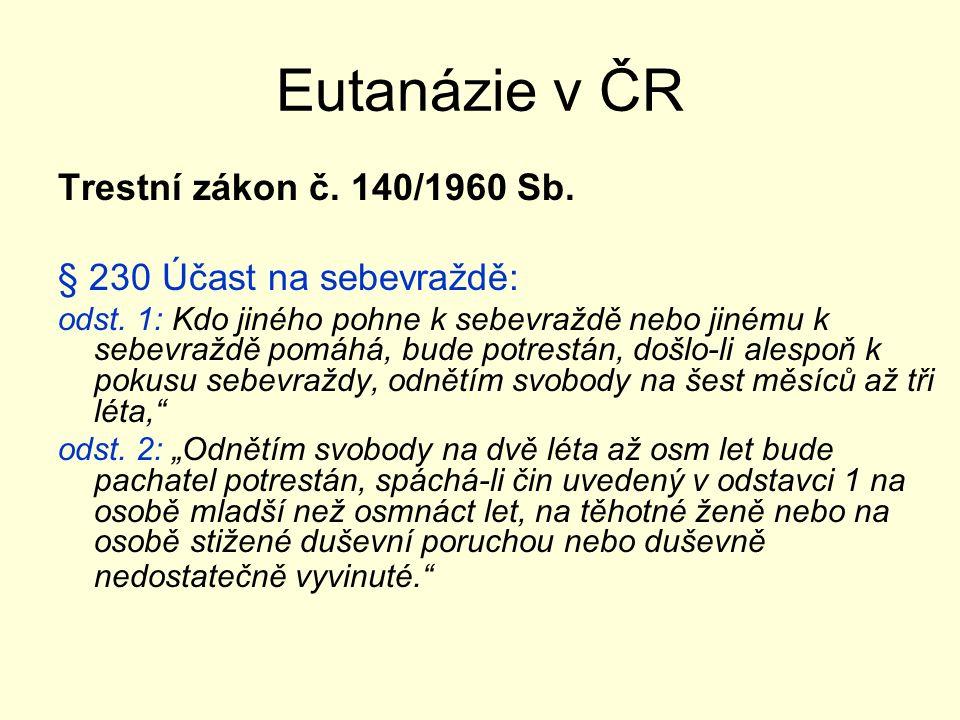Eutanázie v ČR Trestní zákon č. 140/1960 Sb. § 230 Účast na sebevraždě: odst.