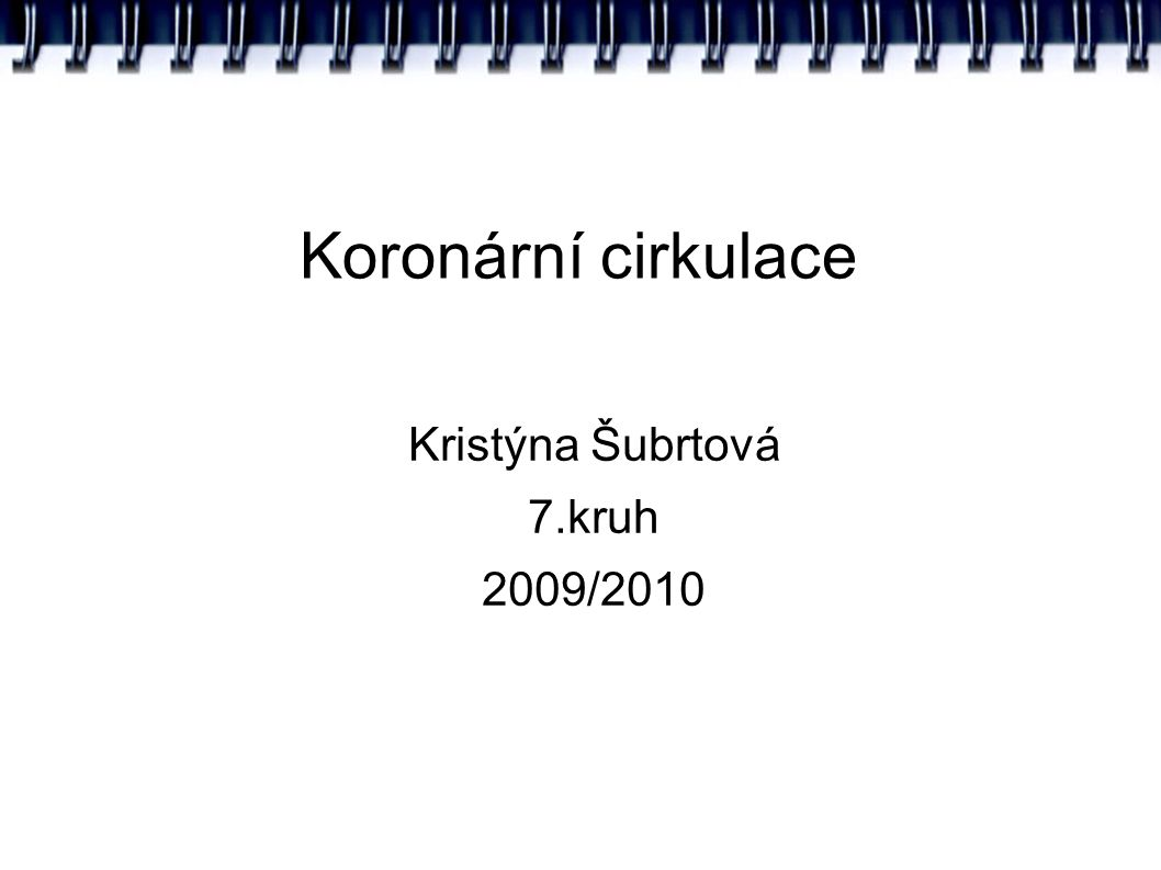 Koronární cirkulace Kristýna Šubrtová 7.kruh 2009/2010
