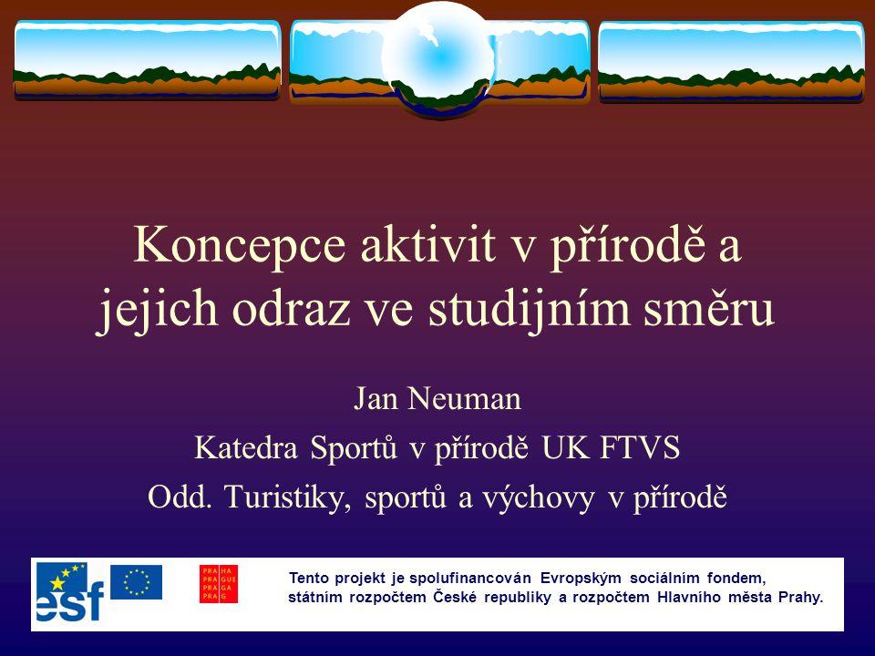Koncepce aktivit v přírodě a jejich odraz ve studijním směru Jan Neuman Katedra Sportů v přírodě UK FTVS Odd.