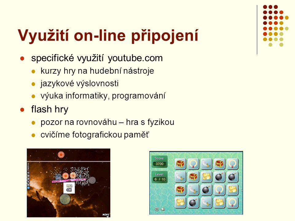 Využití on-line připojení specifické využití youtube.com kurzy hry na hudební nástroje jazykové výslovnosti výuka informatiky, programování flash hry pozor na rovnováhu – hra s fyzikou cvičíme fotografickou paměť