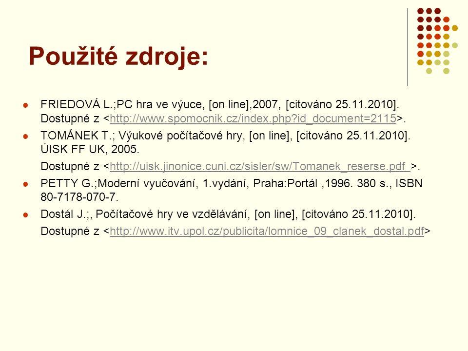 Použité zdroje: FRIEDOVÁ L.;PC hra ve výuce, [on line],2007, [citováno 25.11.2010].