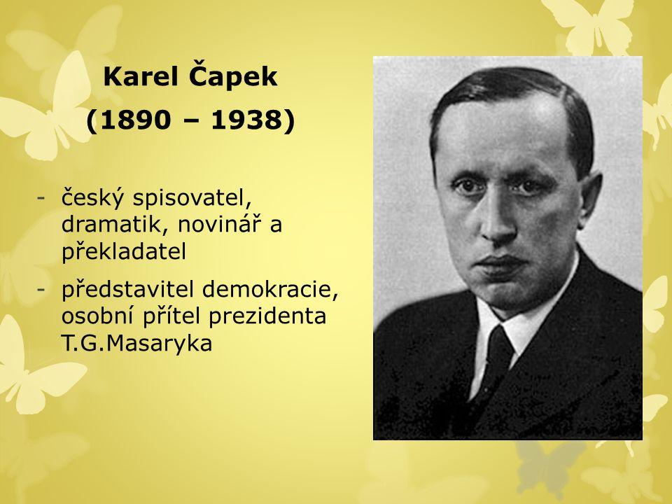 Karel Čapek (1890 – 1938) -český spisovatel, dramatik, novinář a překladatel -představitel demokracie, osobní přítel prezidenta T.G.Masaryka
