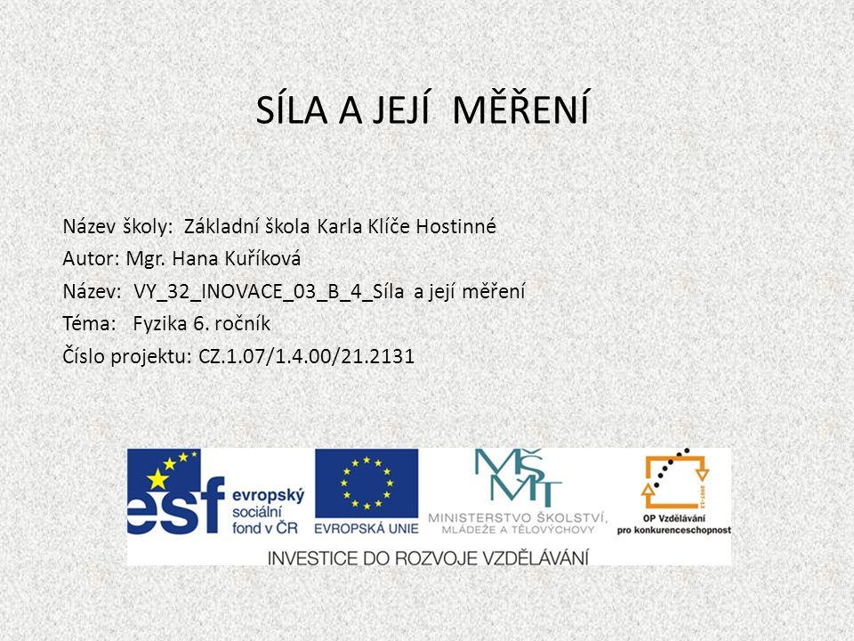 SÍLA A JEJÍ MĚŘENÍ Název školy: Základní škola Karla Klíče Hostinné Autor: Mgr.