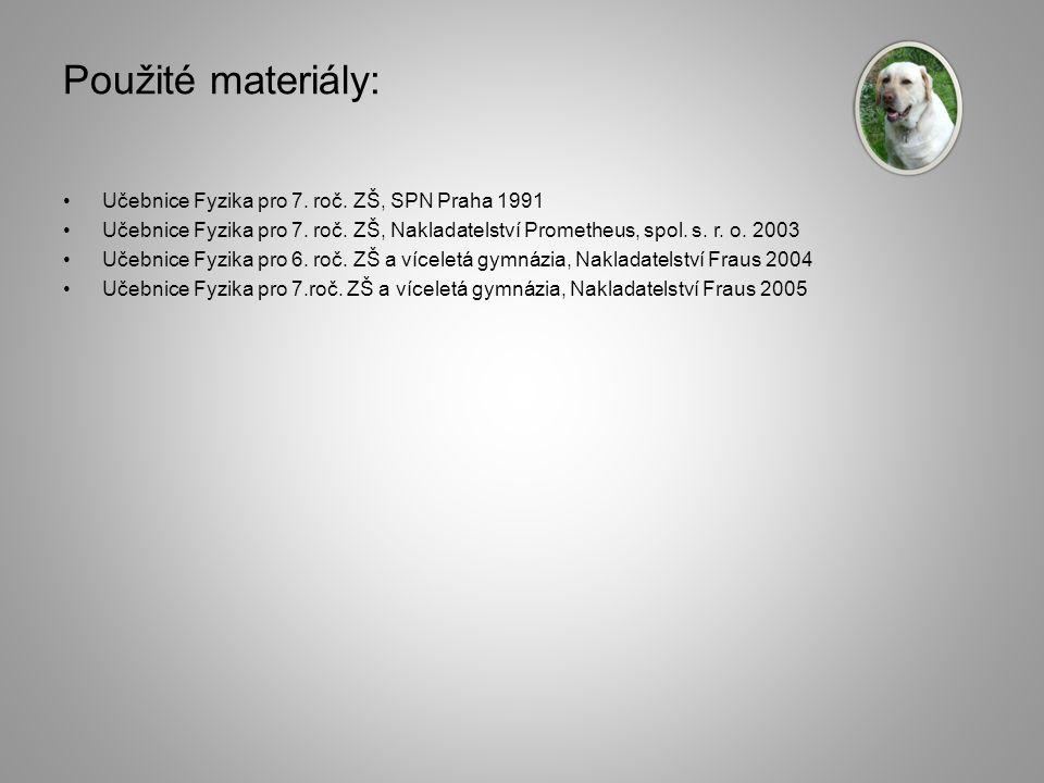 Použité materiály: Učebnice Fyzika pro 7. roč. ZŠ, SPN Praha 1991 Učebnice Fyzika pro 7.
