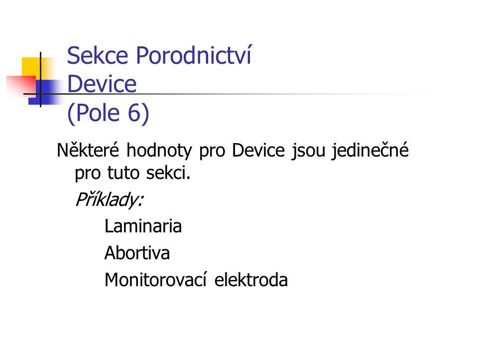 Sekce Porodnictví Device (Pole 6) Některé hodnoty pro Device jsou jedinečné pro tuto sekci.