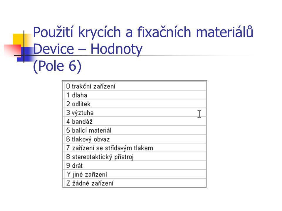 Použití krycích a fixačních materiálů Device – Hodnoty (Pole 6)