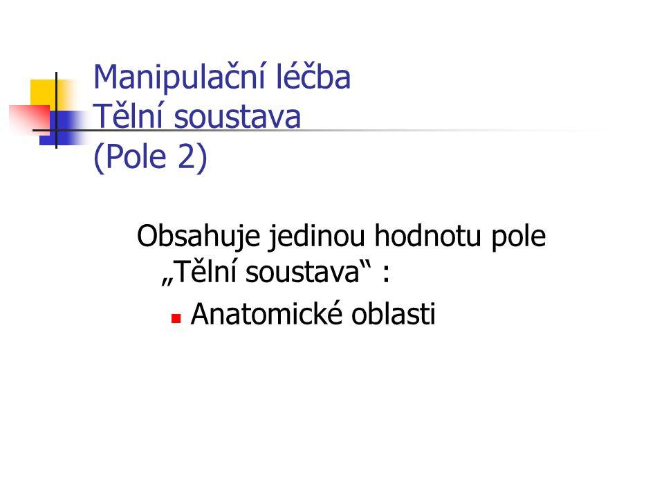 """Manipulační léčba Tělní soustava (Pole 2) Obsahuje jedinou hodnotu pole """"Tělní soustava : Anatomické oblasti"""