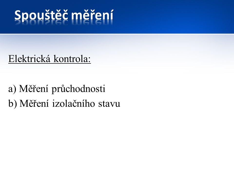 Elektrická kontrola: a) Měření průchodnosti b) Měření izolačního stavu