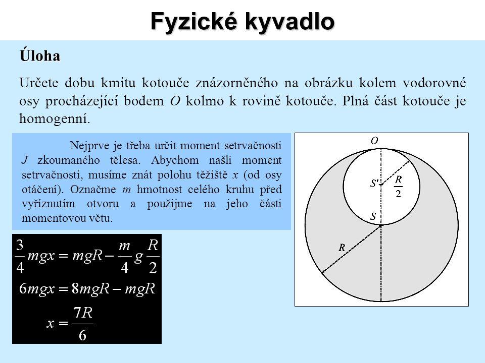 Fyzické kyvadlo Úloha Určete dobu kmitu kotouče znázorněného na obrázku kolem vodorovné osy procházející bodem O kolmo k rovině kotouče.
