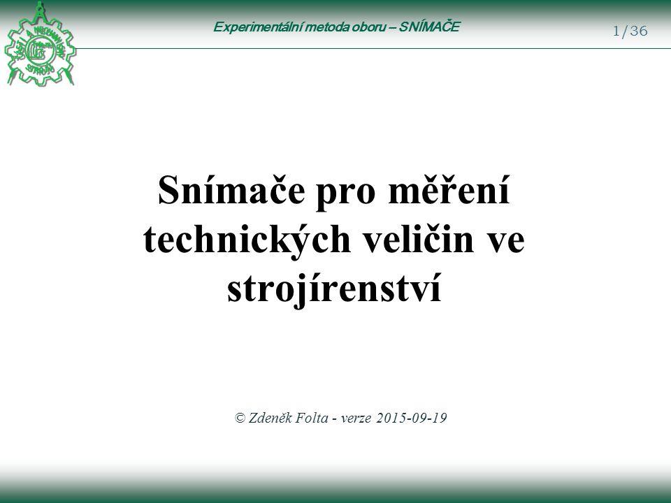 Experimentální metoda oboru – SNÍMAČE 1/36 Snímače pro měření technických veličin ve strojírenství © Zdeněk Folta - verze 2015-09-19
