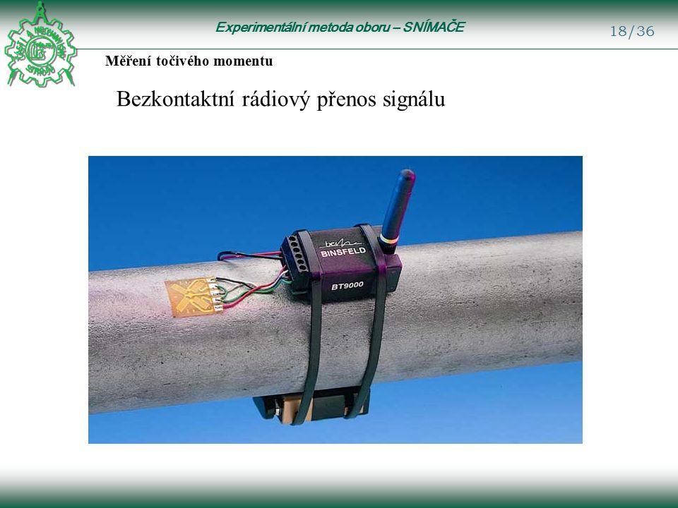 Experimentální metoda oboru – SNÍMAČE 18/36 Bezkontaktní rádiový přenos signálu Měření točivého momentu