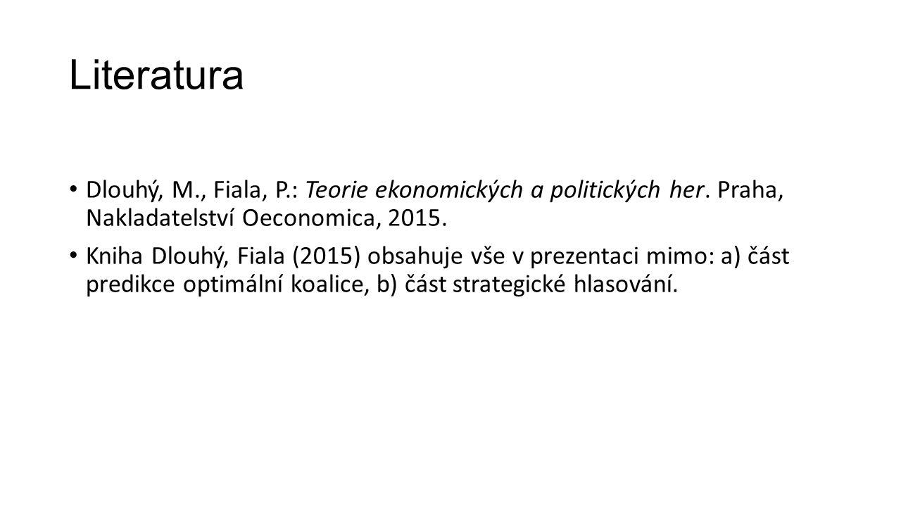 Literatura Dlouhý, M., Fiala, P.: Teorie ekonomických a politických her.