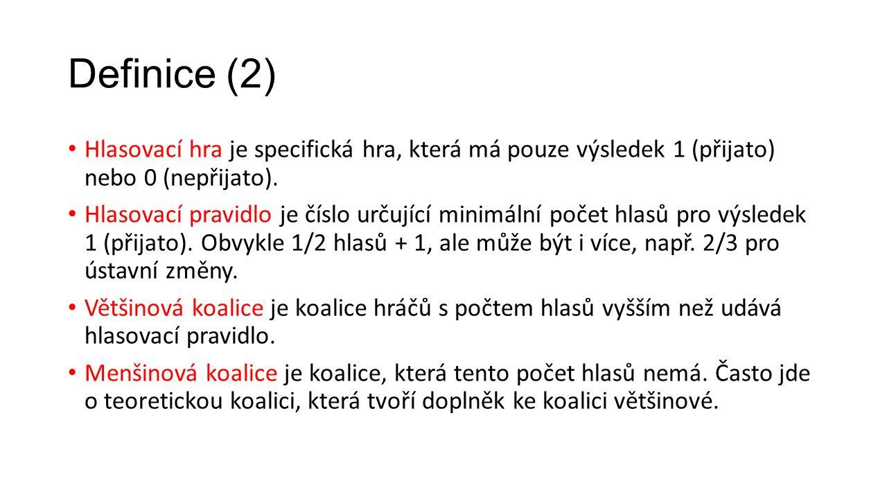 Definice (2) Hlasovací hra je specifická hra, která má pouze výsledek 1 (přijato) nebo 0 (nepřijato).