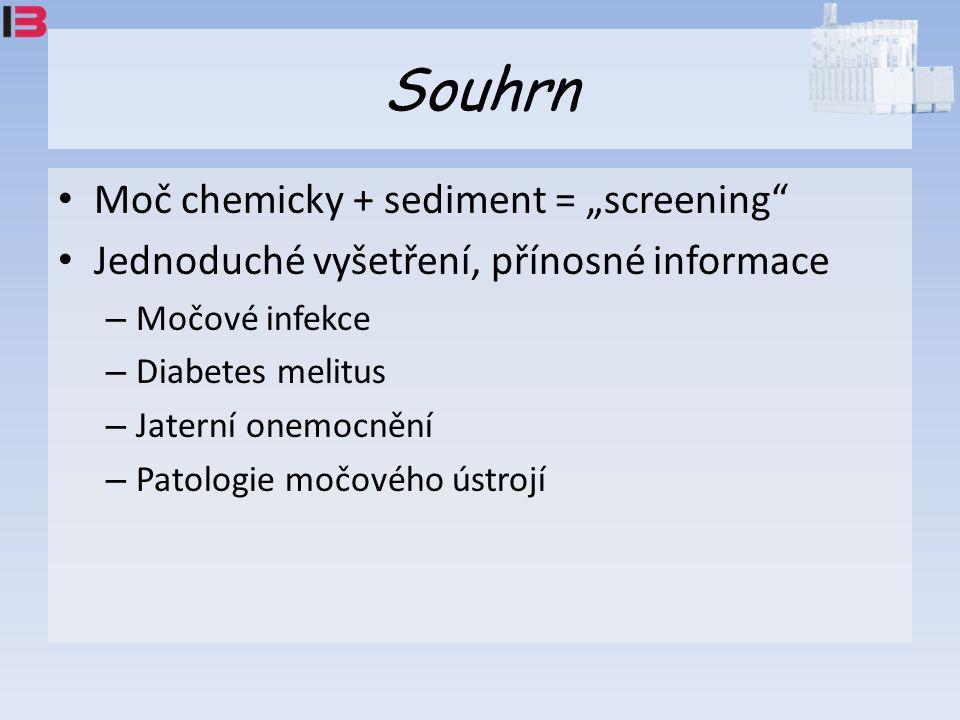 """Souhrn Moč chemicky + sediment = """"screening Jednoduché vyšetření, přínosné informace – Močové infekce – Diabetes melitus – Jaterní onemocnění – Patologie močového ústrojí"""