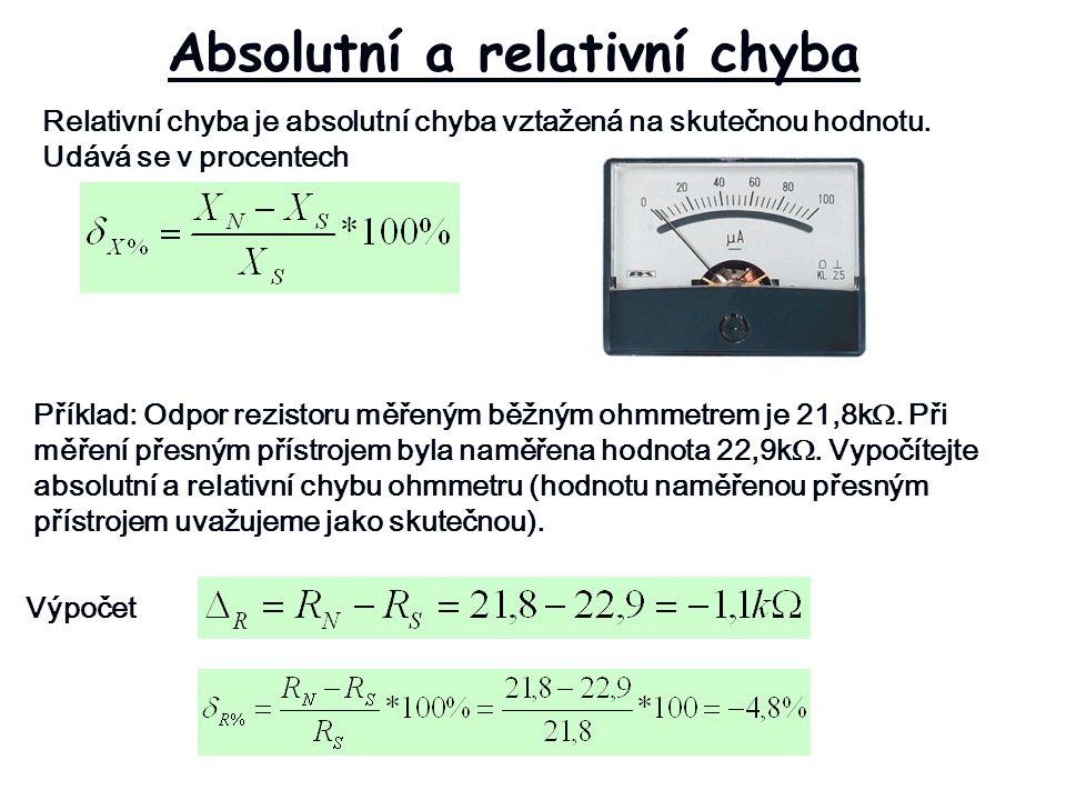 Absolutní a relativní chyba Relativní chyba je absolutní chyba vztažená na skutečnou hodnotu.
