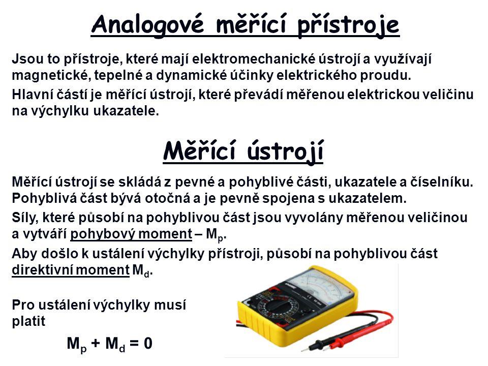 Analogové měřící přístroje Jsou to přístroje, které mají elektromechanické ústrojí a využívají magnetické, tepelné a dynamické účinky elektrického proudu.