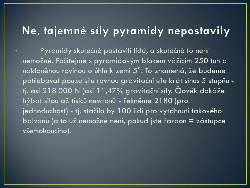 Pyramidy skutečně postavili lidé, a skutečně to není nemožné.