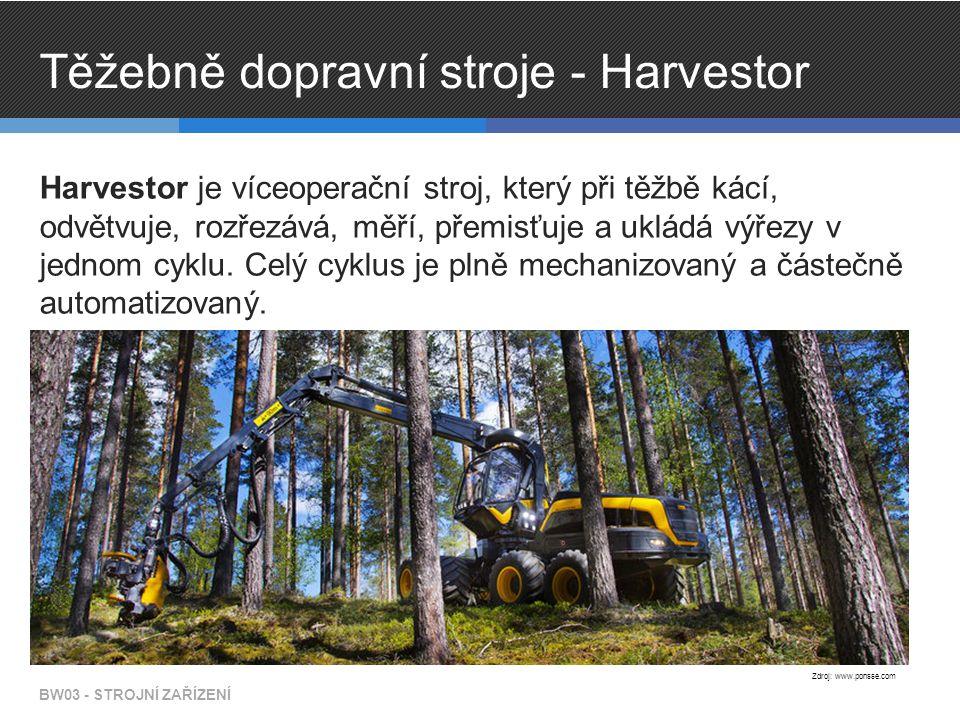 Těžebně dopravní stroje - Harvestor Harvestor je víceoperační stroj, který při těžbě kácí, odvětvuje, rozřezává, měří, přemisťuje a ukládá výřezy v jednom cyklu.
