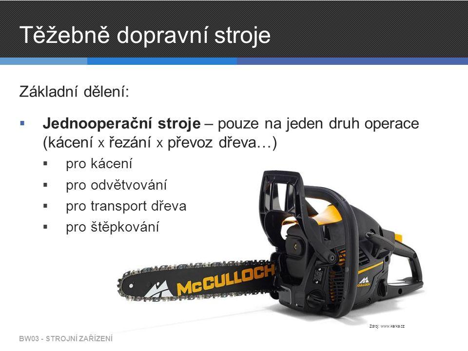 Těžebně dopravní stroje Základní dělení:  Jednooperační stroje – pouze na jeden druh operace (kácení x řezání x převoz dřeva…)  pro kácení  pro odv