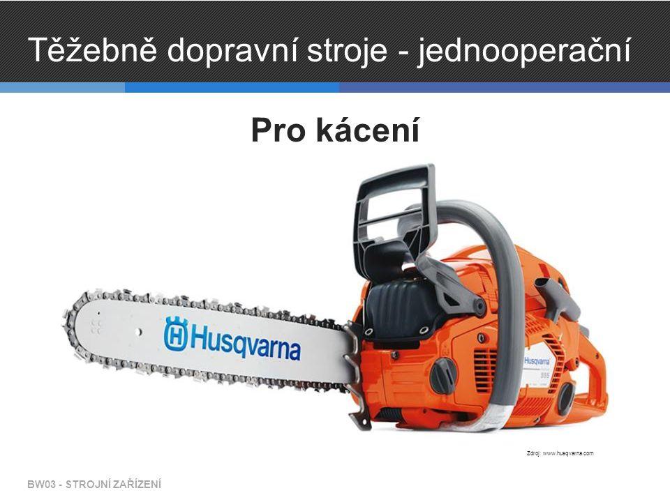 Těžebně dopravní stroje - jednooperační Pro kácení BW03 - STROJNÍ ZAŘÍZENÍ Zdroj: www.husqvarna.com