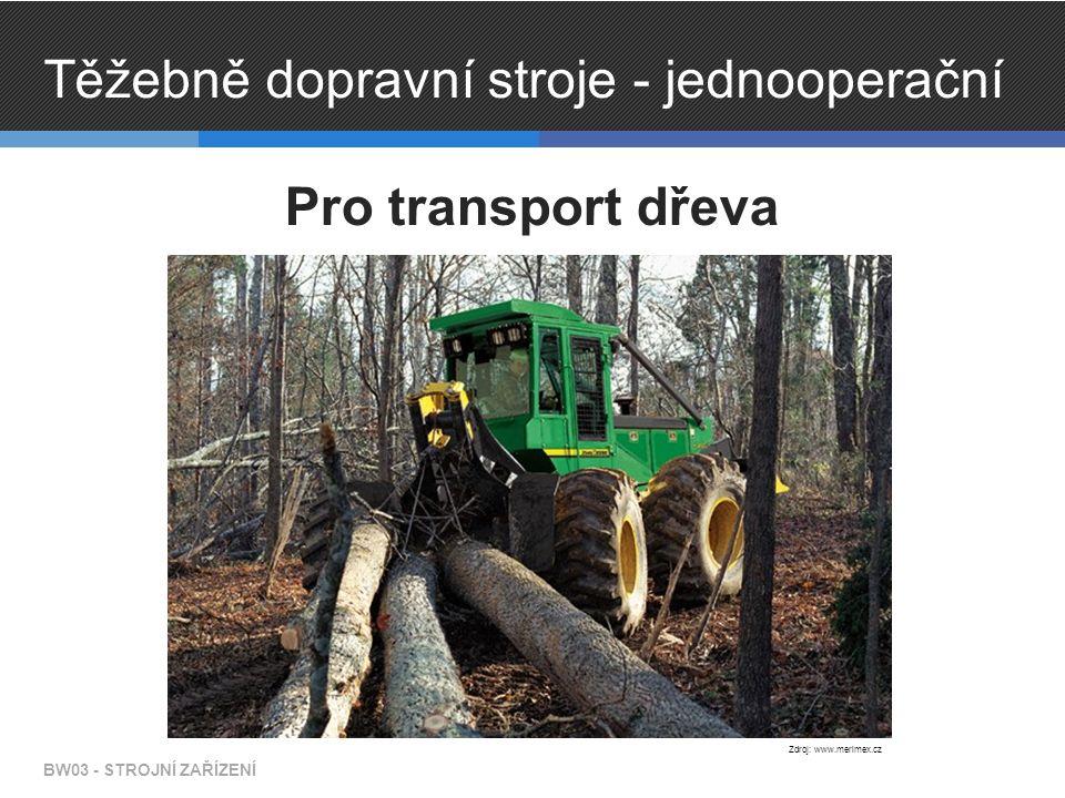 Těžebně dopravní stroje - jednooperační Pro transport dřeva BW03 - STROJNÍ ZAŘÍZENÍ Zdroj: www.merimex.cz