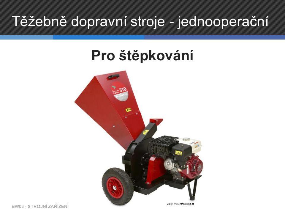 Těžebně dopravní stroje - jednooperační Pro štěpkování BW03 - STROJNÍ ZAŘÍZENÍ Zdroj: www.hondastroje.cz