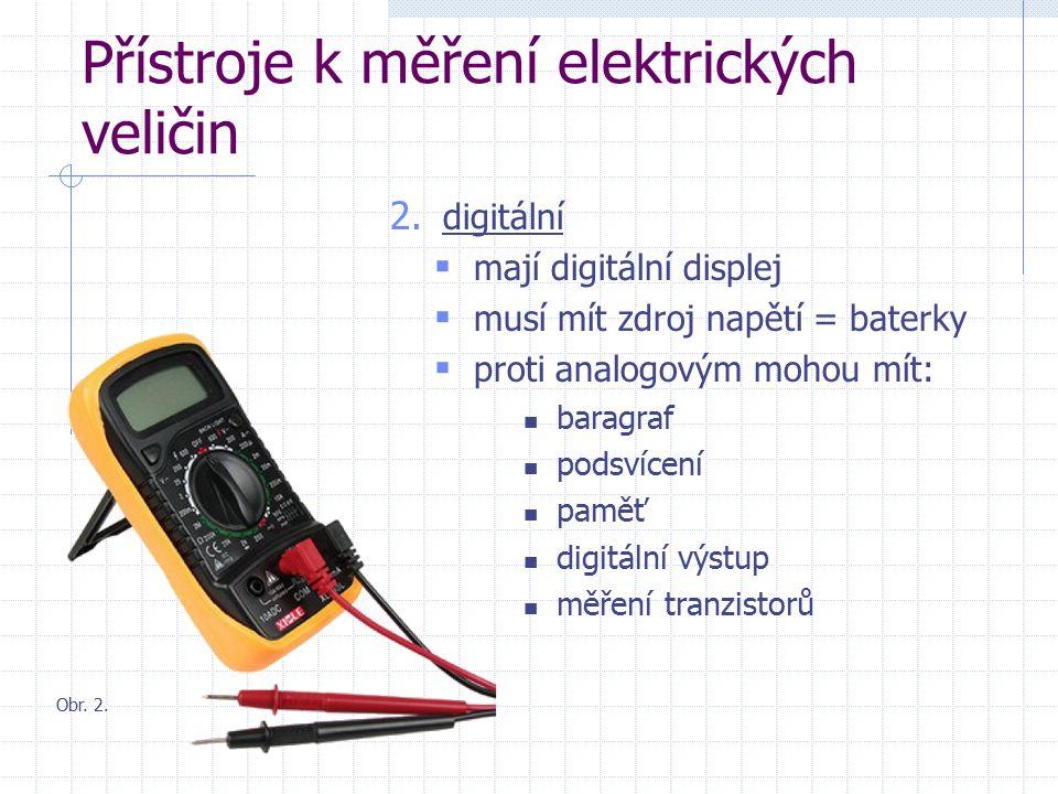 2. digitální  mají digitální displej  musí mít zdroj napětí = baterky  proti analogovým mohou mít: baragraf podsvícení paměť digitální výstup měřen
