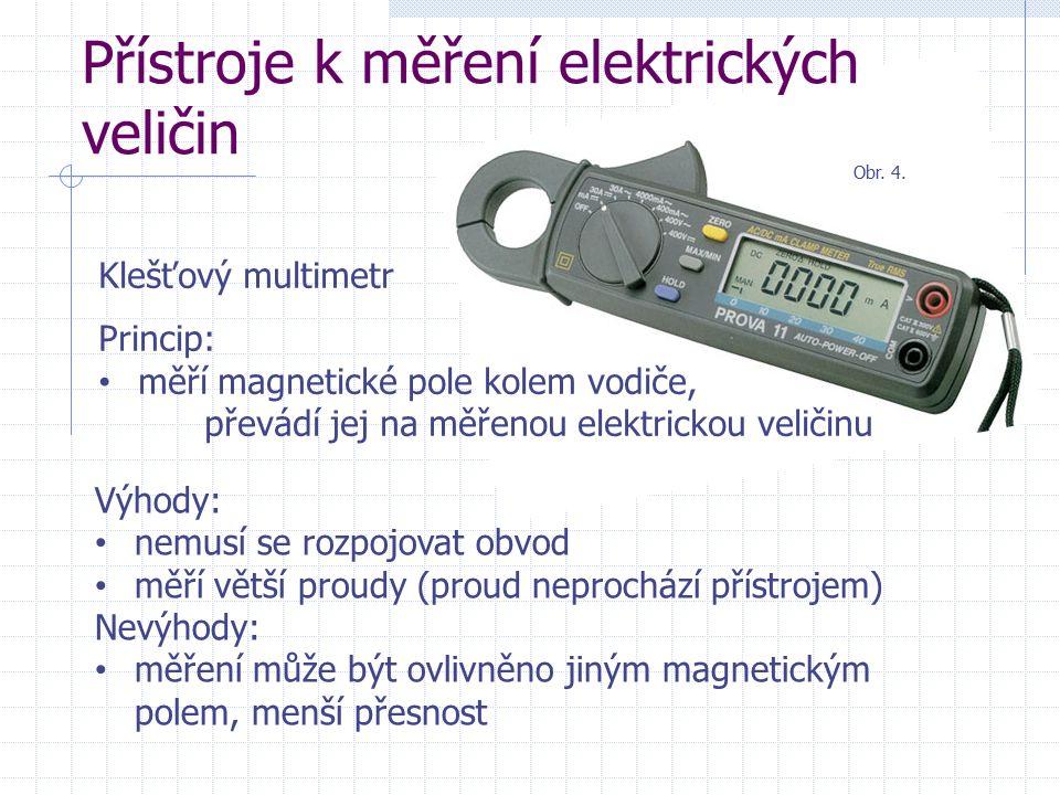Přístroje k měření elektrických veličin Osciloskop je měřicí přístroj s obrazovkou vykreslující časový průběh měřeného signálu Parametry osciloskopů: počet kanálů = současně měřených veličin maximální frekvence měření velikost, rozlišení displeje možnosti napájení paměť příslušenství a další Obr.