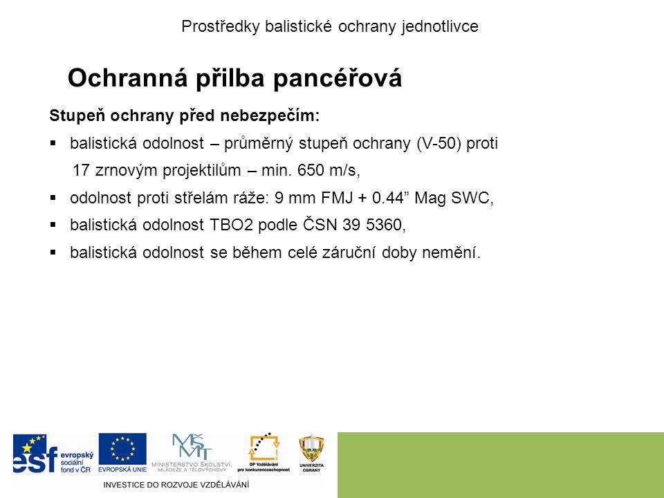 Ochranná přilba pancéřová Stupeň ochrany před nebezpečím:  balistická odolnost – průměrný stupeň ochrany (V-50) proti 17 zrnovým projektilům – min.