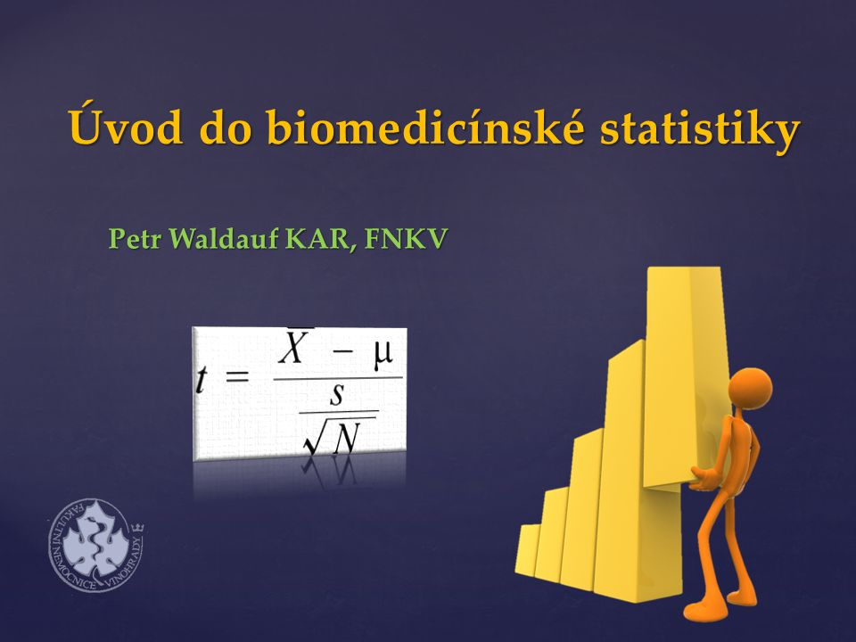 Úvod do biomedicínské statistiky Petr Waldauf KAR, FNKV