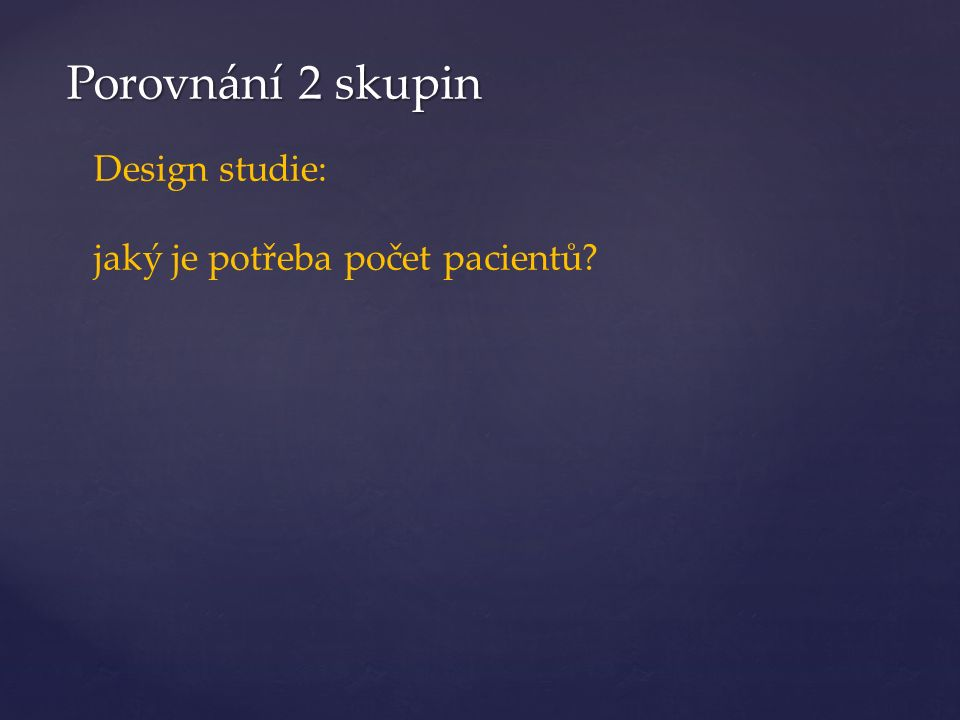 Porovnání 2 skupin Design studie: jaký je potřeba počet pacientů