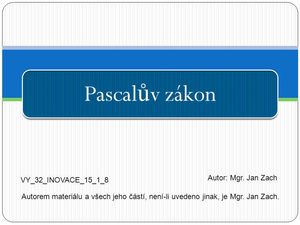 Pascal ů v zákon VY_32_INOVACE_15_1_8 Autor: Mgr. Jan Zach Autorem materiálu a všech jeho částí, není-li uvedeno jinak, je Mgr. Jan Zach.