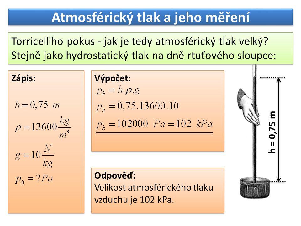 Tlaková síla atmosféry na povrch lidského těla je obrovská Odhadneme-li obsah povrchu člověka na 1 m 2, je celková tlaková síla atmosféry 100 000 N.