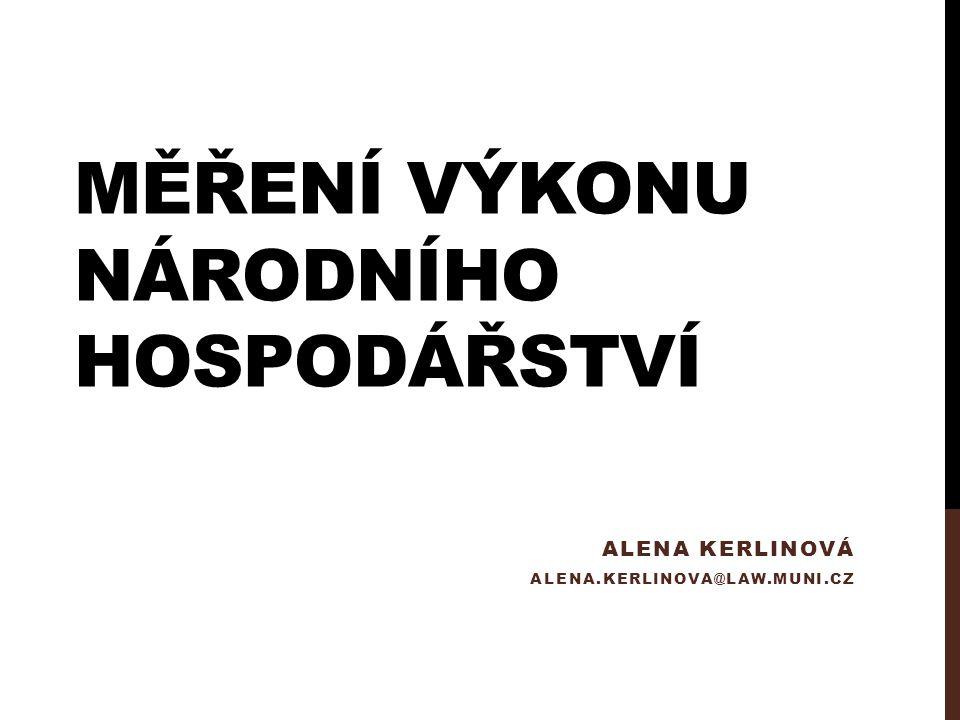 MĚŘENÍ VÝKONU NÁRODNÍHO HOSPODÁŘSTVÍ ALENA KERLINOVÁ ALENA.KERLINOVA@LAW.MUNI.CZ