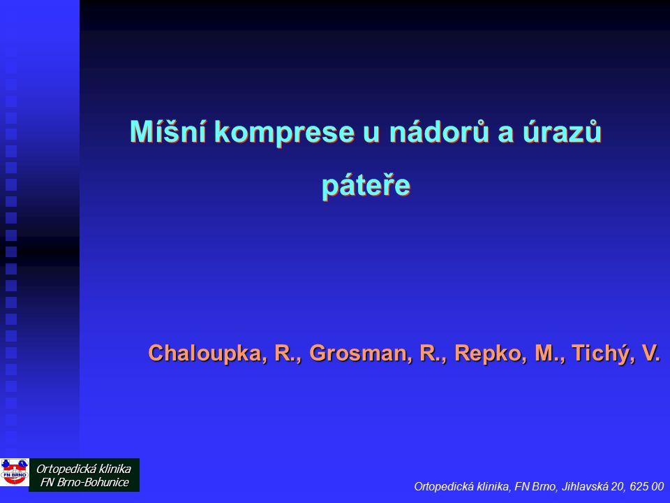 Míšní komprese u nádorů a úrazů páteře Chaloupka, R., Grosman, R., Repko, M., Tichý, V. Ortopedická klinika, FN Brno, Jihlavská 20, 625 00 Ortopedická