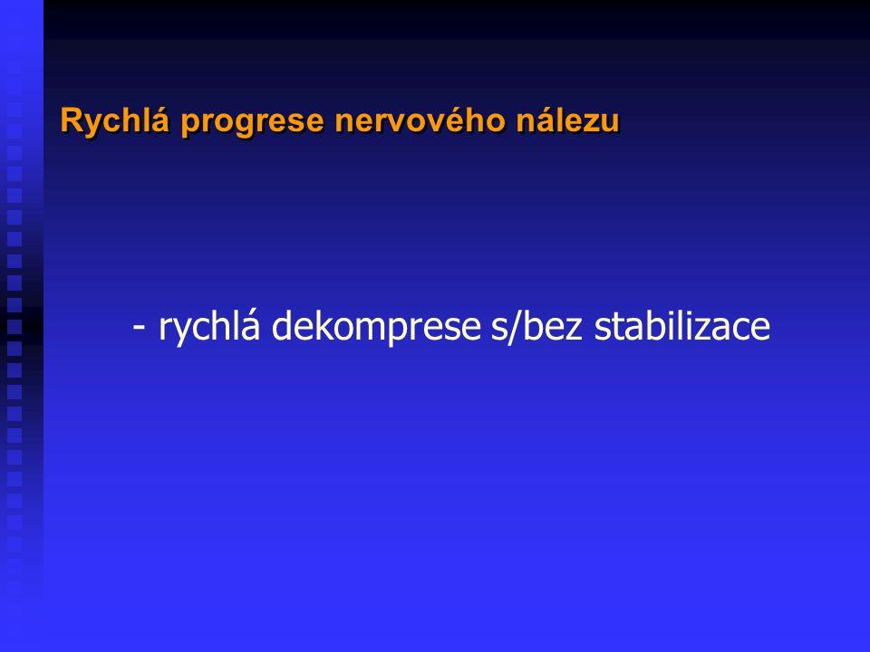 Rychlá progrese nervového nálezu - rychlá dekomprese s/bez stabilizace