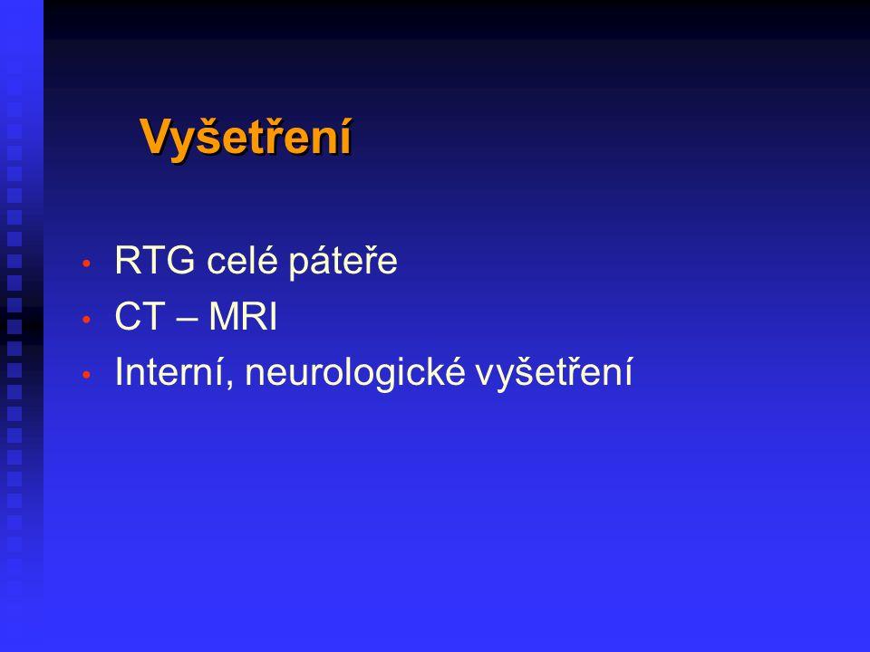RTG celé páteře CT – MRI Interní, neurologické vyšetření Vyšetření