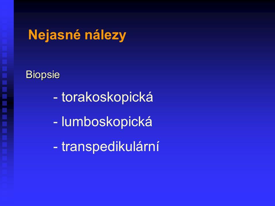Biopsie - torakoskopická - lumboskopická - transpedikulární Nejasné nálezy