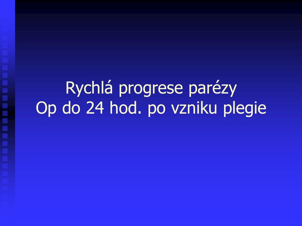 Rychlá progrese parézy Op do 24 hod. po vzniku plegie