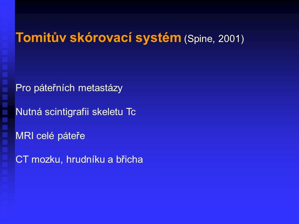 Tomitův skórovací systém (Spine, 2001) Pro páteřních metastázy Nutná scintigrafii skeletu Tc MRI celé páteře CT mozku, hrudníku a břicha
