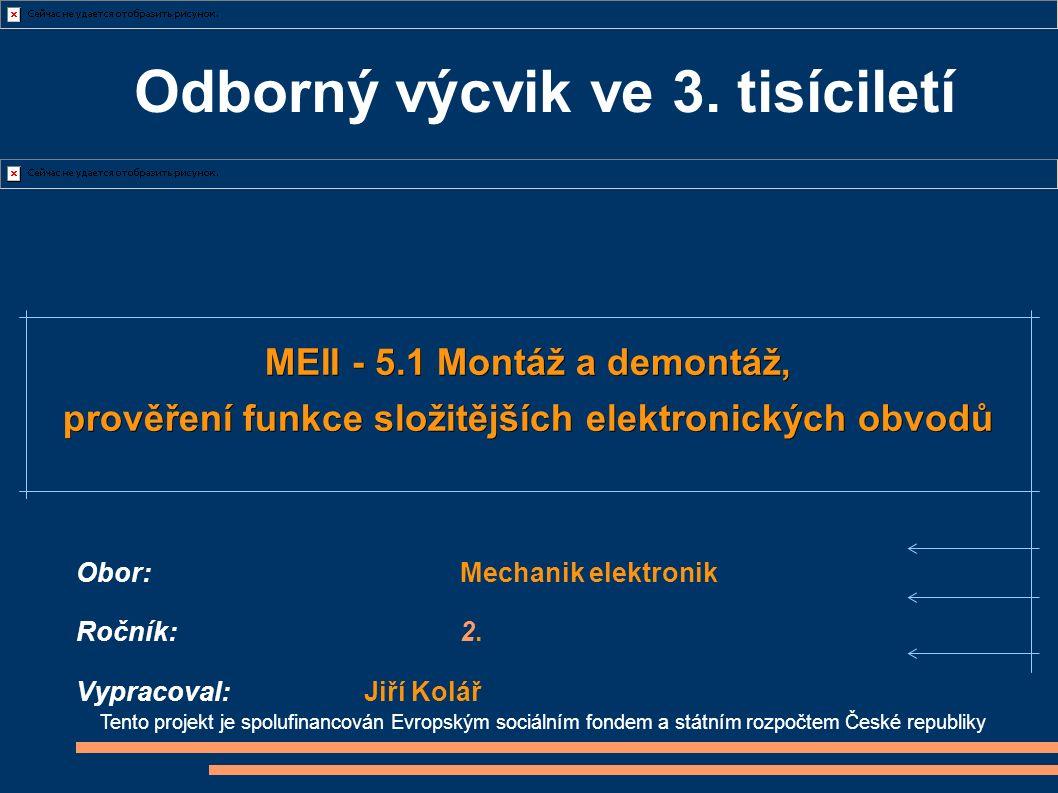 Odborný výcvik ve 3. tisíciletí Tento projekt je spolufinancován Evropským sociálním fondem a státním rozpočtem České republiky MEII - 5.1 Montáž a de