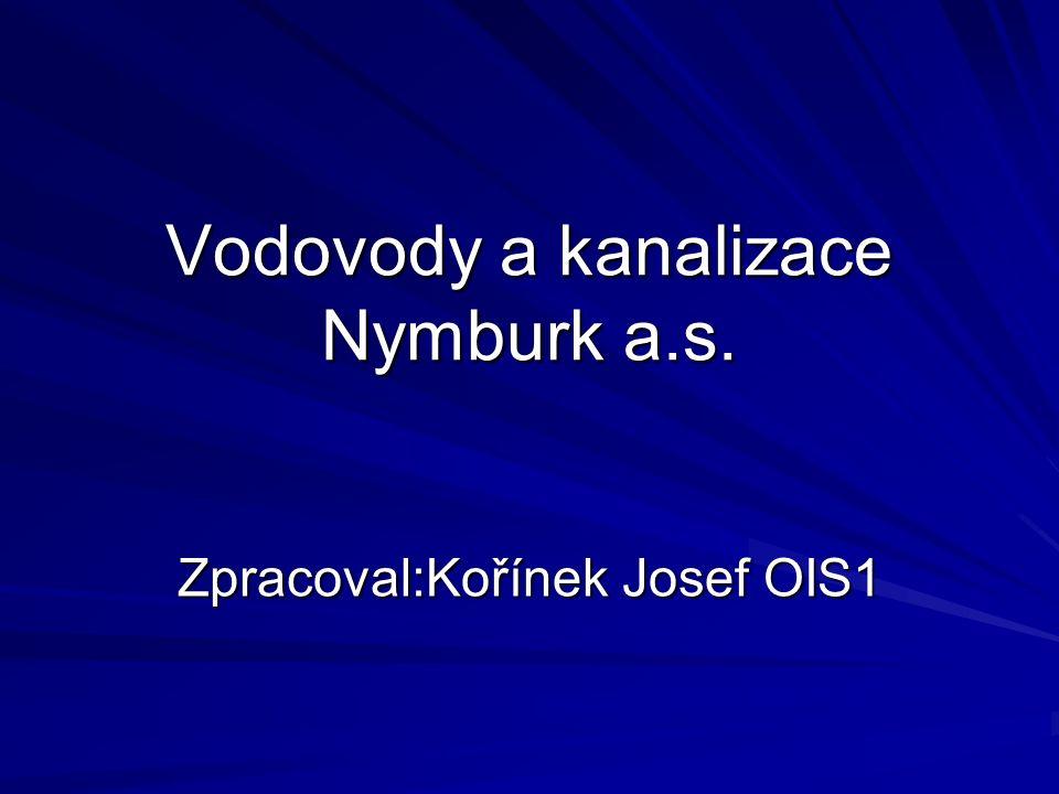 Vodovody a kanalizace Nymburk a.s. Zpracoval:Kořínek Josef OIS1