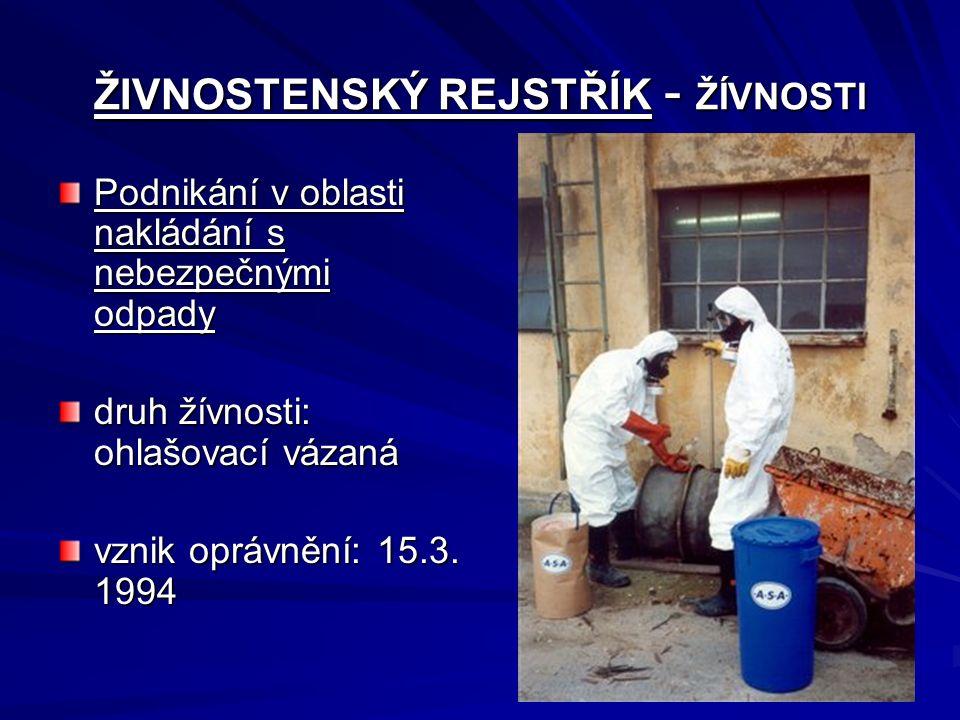ŽIVNOSTENSKÝ REJSTŘÍK - ŽÍVNOSTI Podnikání v oblasti nakládání s nebezpečnými odpady druh žívnosti: ohlašovací vázaná vznik oprávnění: 15.3. 1994