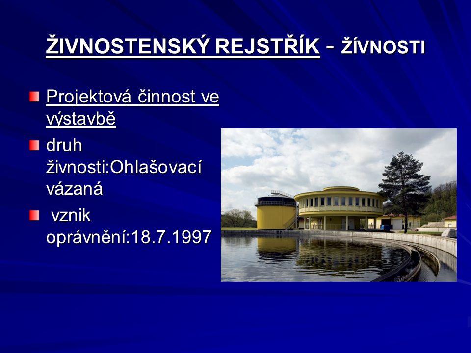 ŽIVNOSTENSKÝ REJSTŘÍK - ŽÍVNOSTI Projektová činnost ve výstavbě druh živnosti:Ohlašovací vázaná vznik oprávnění:18.7.1997 vznik oprávnění:18.7.1997