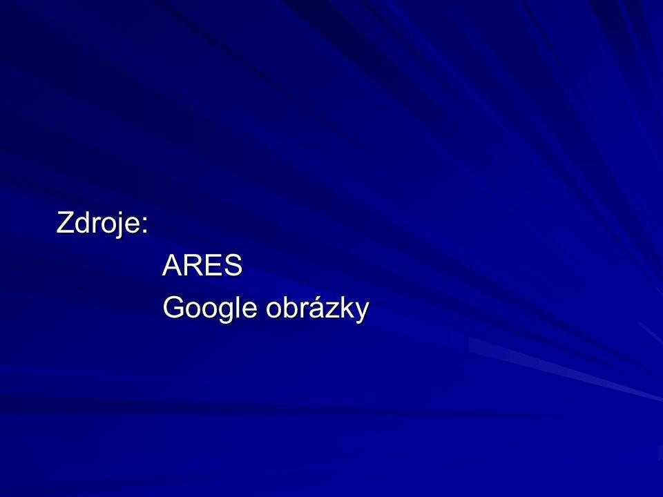 Zdroje: Zdroje: ARES ARES Google obrázky Google obrázky