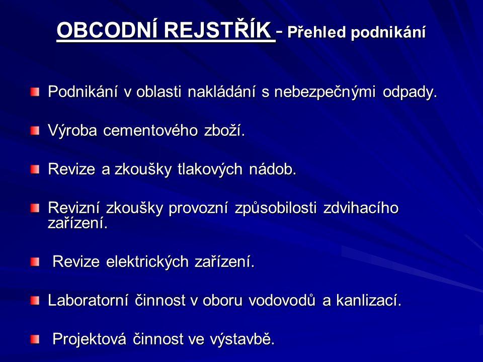 OBCODNÍ REJSTŘÍK - Přehled podnikání Podnikání v oblasti nakládání s nebezpečnými odpady. Výroba cementového zboží. Revize a zkoušky tlakových nádob.