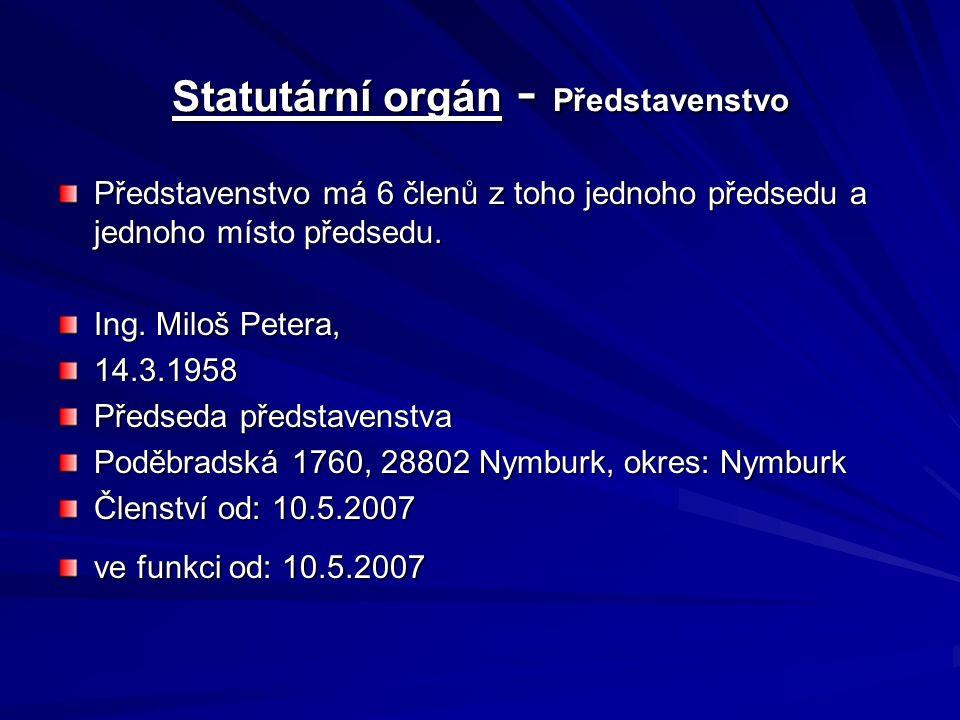 Statutární orgán - Představenstvo Představenstvo má 6 členů z toho jednoho předsedu a jednoho místo předsedu. Ing. Miloš Petera, 14.3.1958 Předseda př